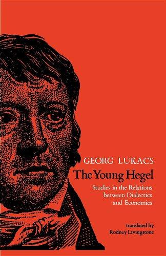 The Young Hegel: Studies in the Relations Between Dialectics and Economics