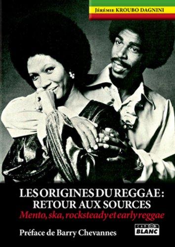 Les Origines du reggae : retour aux sources : mento, ska, rocksteady et early reggae