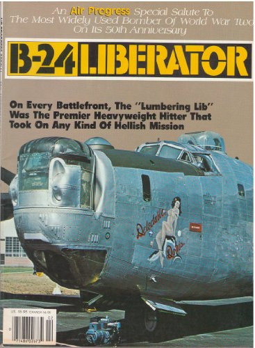 B-24 Liberator: An Air Progress Special Salute to the Most Widely Used Bomber of World War Two on Its 50th Anniversary