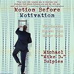 Motion Before Motivation: The Success Secret That Never Fails | Michael J. Dolpies