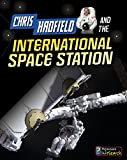 Chris Hadfield and the International Space Station (Adventures in Space)