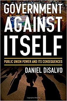 DiSalvo – Government against Itself: Public Union Power and Its Consequences