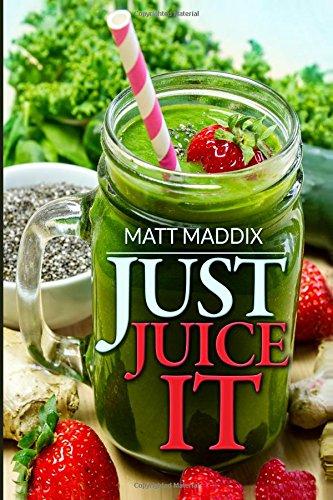 Just Juice It! by Matt Maddix