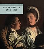 Art in Britain 1660-1815 (The Yale University Press Pelican History) (The Paul Mellon Centre for Studies in British Art)