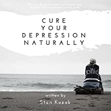 Cure Your Depression Naturally Audiobook by Stan Kozak Narrated by Forris Day, Jr.