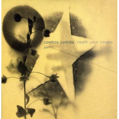 Cowboy Junkies - 'Neath Your Covers, Pt. 1 - Amazon.com Music