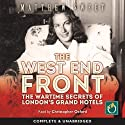 The West End Front: The War Time Secrets of London's Grand Hotels Audiobook by Matthew Sweet Narrated by Christopher Oxford