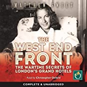 The West End Front: The War Time Secrets of London's Grand Hotels | [Matthew Sweet]