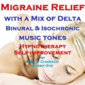 Migraine Relief - with a Mix of Delta Binaural Isochronic Tones: Three-in-One Legendary Hypnotherapy Session  by Randy Charach, Sunny Oye Narrated by Randy Charach
