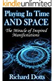 Playing In Time And Space: The Miracle of Inspired Manifestations (English Edition)