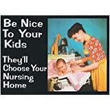 Be nice to your kids...  funny fridge magnet