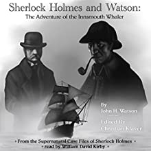 Sherlock Holmes: The Adventure of the Innsmouth Whaler: The Supernatural Casefiles of Sherlock Holmes (       UNABRIDGED) by Christian Klaver Narrated by William Kirby