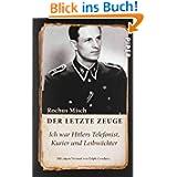 Der letzte Zeuge: Ich war Hitlers Telefonist, Kurier und LeibwächterUnter Mitarbeit von Sandra Zarrinbal und...