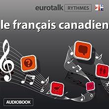 EuroTalk Rhythme le français canadien | Livre audio Auteur(s) :  Eurotalk Ltd Narrateur(s) : Sara Ginac
