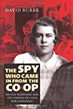 David Burke The Spy Who Came In From the Co-op: Melita Norwood and the Ending of Cold War Espionage (History of British Intelligence)