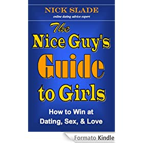 The Nice Guy's Guide to Girls: How to Win at Dating, Sex, and Love (English Edition)