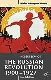 The Russian Revolution, 1900-1927 (Studies in European History)
