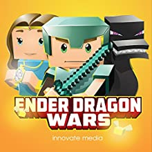 Ender Dragon Wars: An Adventure Novel Based on Minecraft (       UNABRIDGED) by Innovate Media Narrated by Jonathan Stoney
