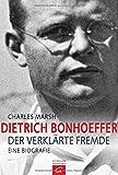 Dietrich Bonhoeffer: Der verklärte Fremde. Eine Biografie
