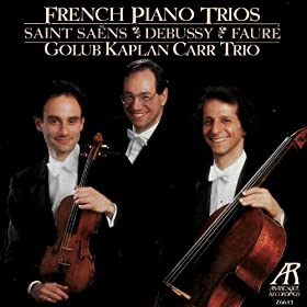 French Piano Trios - Golub Kaplan Carr Trio Performs Saint-Sa�ns, Debussy & Faur�