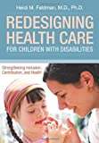 Redesigning Health Care for Children with Disabilities: Strengthening Inclusion, Contribution, and Health