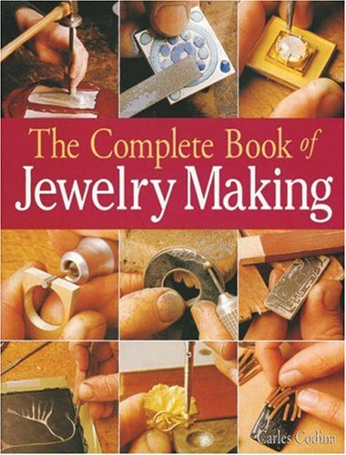 Complete Book of Jewelry Making: A Full-color Introduction to the Jeweler's Art