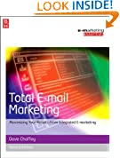 Total E-mail Marketing, Second Edition: Maximizing your results from integrated e-marketing (Emarketing Essentials)