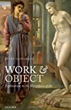 Peter Lamarque Work and Object: Explorations in the Metaphysics of Art
