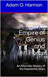 img - for An Empire of Genius and Force: An Alternate History of the Napoleonic Wars book / textbook / text book