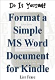 Do It Yourself: Format a Simple MS Word Document for Kindle [article length]