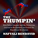 The Thumpin': How Rahm Emanuel and the Democrats Learned to Be Ruthless and Ended the Republican Revolution (       UNABRIDGED) by Naftali Bendavid Narrated by Greg Itzin