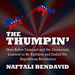 The Thumpin': How Rahm Emanuel and the Democrats Learned to Be Ruthless and Ended the Republican Revolution | Naftali Bendavid