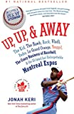 Up, Up, and Away: The Kid, the Hawk, Rock, Vladi, Pedro, le Grand Orange, Youppi!, the Crazy Business of Baseball, and the Ill-fated but Unforgettable Montreal Expos