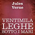 Ventimila leghe sotto i mari [Twenty Thousand Leagues Under the Sea] Audiobook by Jules Verne Narrated by Silvia Cecchini