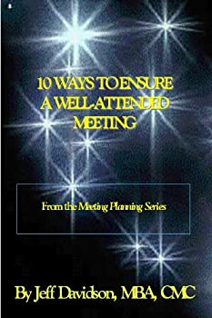 10 ways to ensure a well attended meeting (meeting planning) - jeff davidson