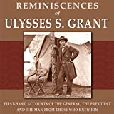 img - for Reminiscences of Ulysses S. Grant: First-Hand Accounts of the General, The President, and the Man from Those Who Knew Him book / textbook / text book