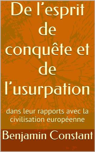 Benjamin Constant - De l'esprit de conquête et de l'usurpation: dans leur rapports avec la civilisation européenne (French Edition)