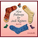 New Pathways for Sock Knitters: Book One ~ Cat Bordhi