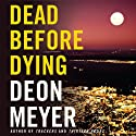 Dead Before Dying (       UNABRIDGED) by Deon Meyer Narrated by Simon Vance