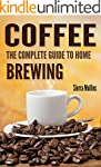 Coffee: The Complete Guide to Homebre...