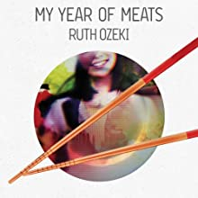 My Year of Meats (       UNABRIDGED) by Ruth Ozeki Narrated by Anna Fields