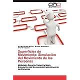 Superficies de Movimiento: Simulación del Movimiento de las Personas: Modelado Espacio-Temporal para Simulación...