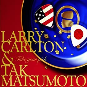 Larry Carlton & Tak Matsumoto - 'Take Your Pick'