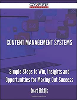 Content Management Systems - Simple Steps To Win, Insights And Opportunities For Maxing Out Success