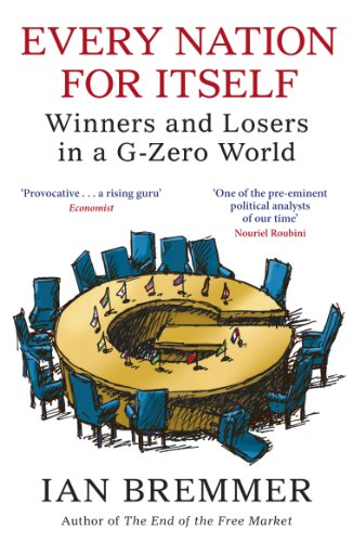 Every Nation for Itself: Winners and Losers in a G-Zero World Ian Bremmer Portfolio Penguin