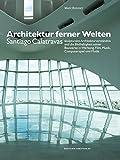 Architektur ferner Welten - Santiago Calatravas