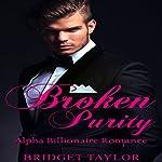 Broken Purity: Alpha Billionaire Series, Book 2 | Bridget Taylor