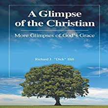 A Glimpse of the Christian: More Glimpses of God's Grace (       UNABRIDGED) by Richard J.