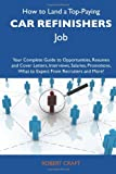 How to Land a Top-Paying Car refinishers Job: Your Complete Guide to Opportunities, Resumes and Cover Letters, Interviews, Salaries, Promotions, What to Expect From Recruiters and More (1486103456) by Craft, Robert