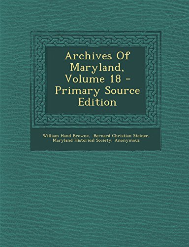 Archives of Maryland, Volume 18 - Primary Source Edition